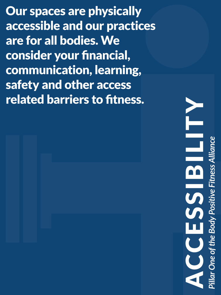"""Pillar 1 of the Body Positive Fitness Alliance- Accessibility - """"Our spaces are physically accessible and our practices are for all bodies. We consider your financial, communication, learning, safety and other access related barriers to fitness."""""""